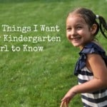 15 Things I Want My Kindergarten Girl to Know