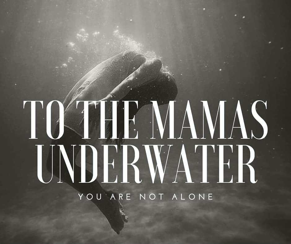 To the Mamas Underwater. You are not alone. She may be overwhelmed but let her know she isn't alone. We need each other. We are all one motherhood storm away from being pulled underwater. http://diningwithalice.com/family/to-the-mama-underwater/